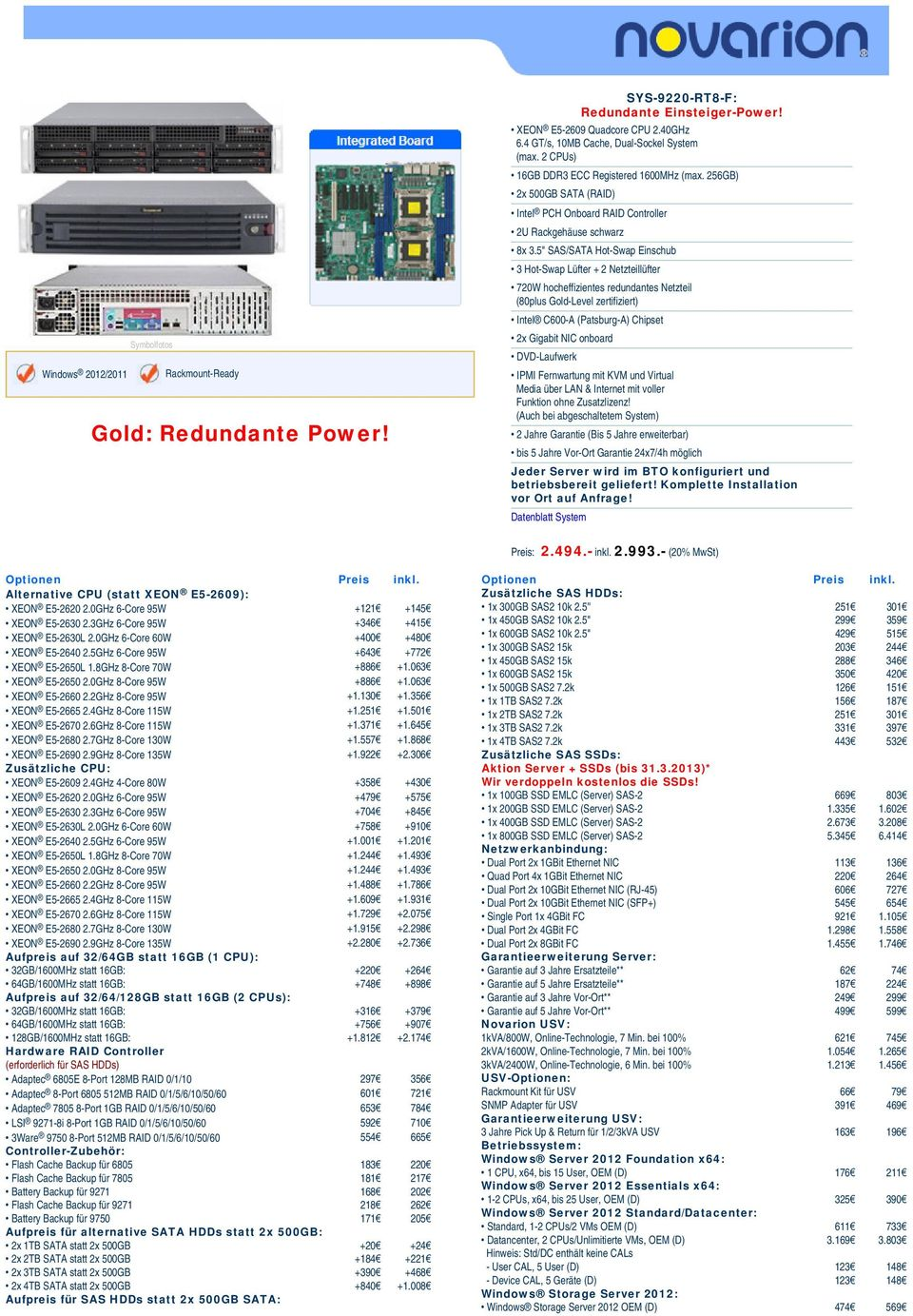 "5"" SAS/SATA Hot-Swap Einschub 3 Hot-Swap Lüfter + 2 Netzteillüfter 720W hocheffizientes redundantes Netzteil (80plus Gold-Level zertifiziert) Intel C600-A (Patsburg-A) Chipset 2x Gigabit NIC onboard"