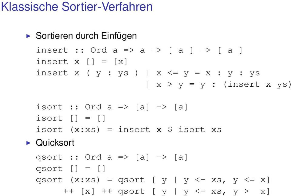 a => [a] -> [a] isort [] = [] isort (x:xs) = insert x $ isort xs Quicksort qsort :: Ord a => [a]