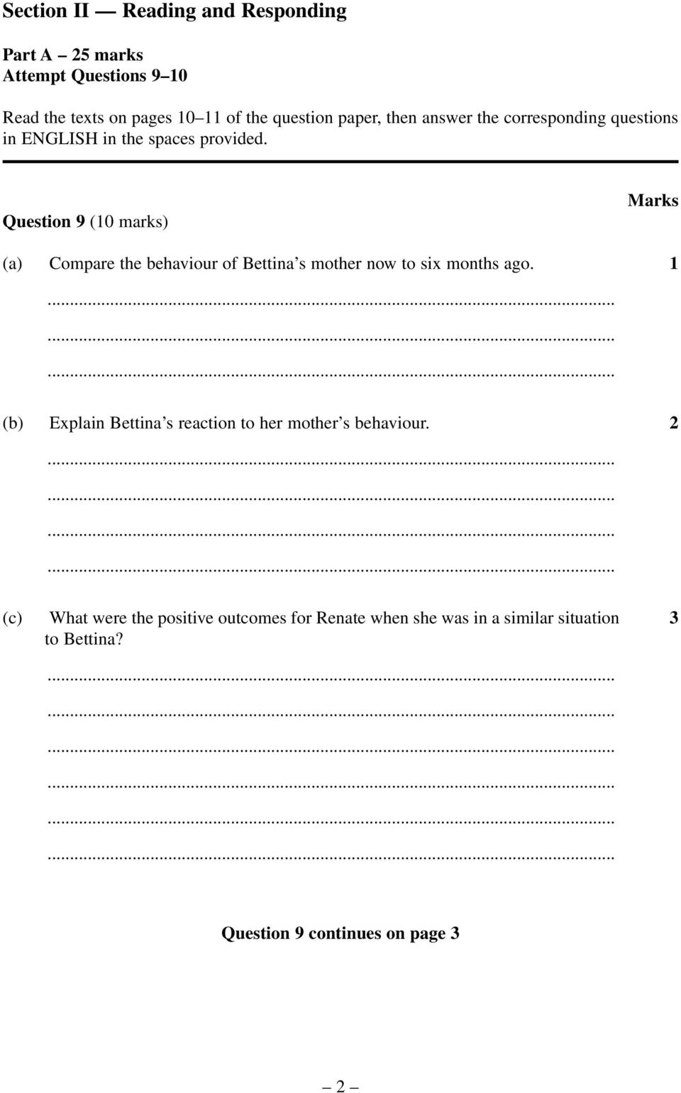 Question 9 (10 marks) Marks (a) Compare the behaviour of Bettina s mother now to six months ago.