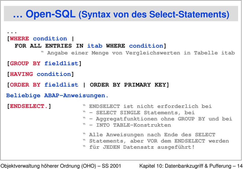 [HAVING condition] [ORDER BY fieldlist ORDER BY PRIMARY KEY] Beliebige ABAP-Anweisungen. [ENDSELECT.