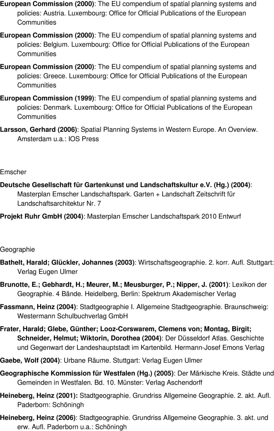 Luxembourg: Office for Official Publications of the European Larsson, Gerhard (2006): Spatial Planning Systems in Western Europe. An Overview. Amsterdam u.a.: IOS Press Emscher Deutsche Gesellschaft für Gartenkunst und Landschaftskultur e.
