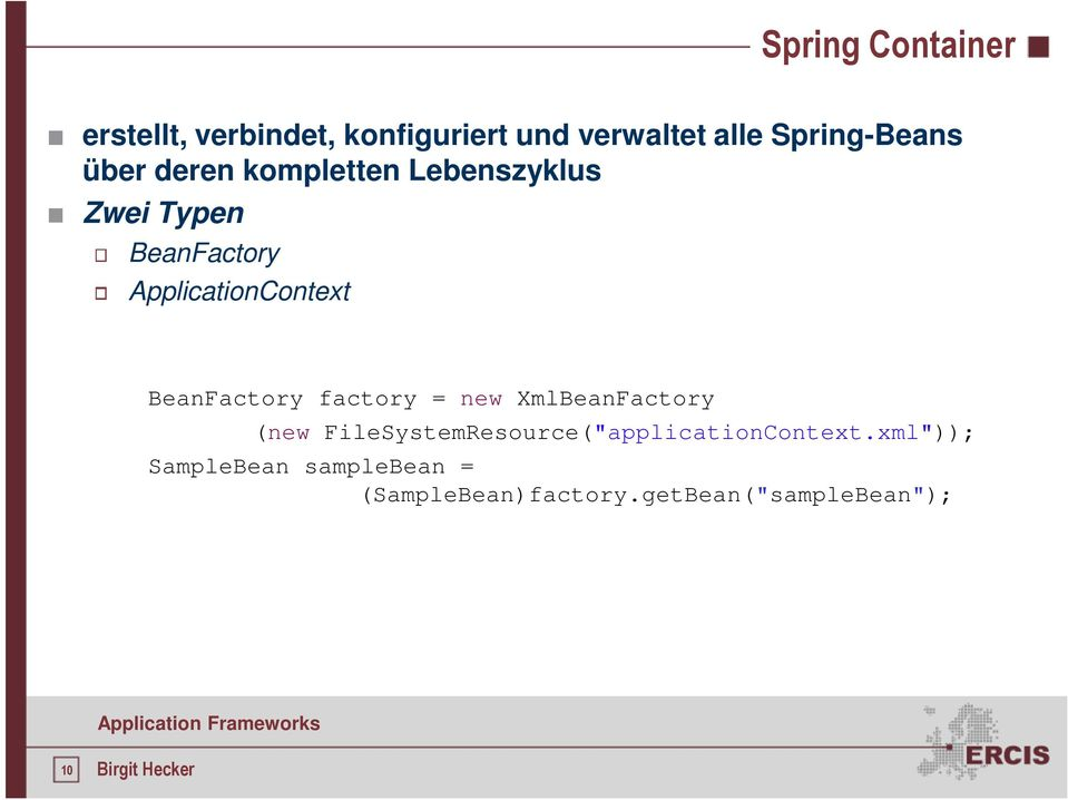 ApplicationContext BeanFactory factory = new XmlBeanFactory (new