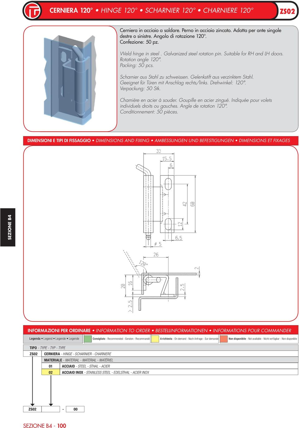 Suitable for RH and LH doors. Scharnier aus Stahl zu schweissen.