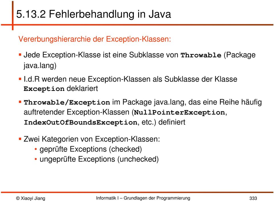 R werden neue Exception-Klassen als Subklasse der Klasse Exception deklariert Throwable/Exception im Package java.
