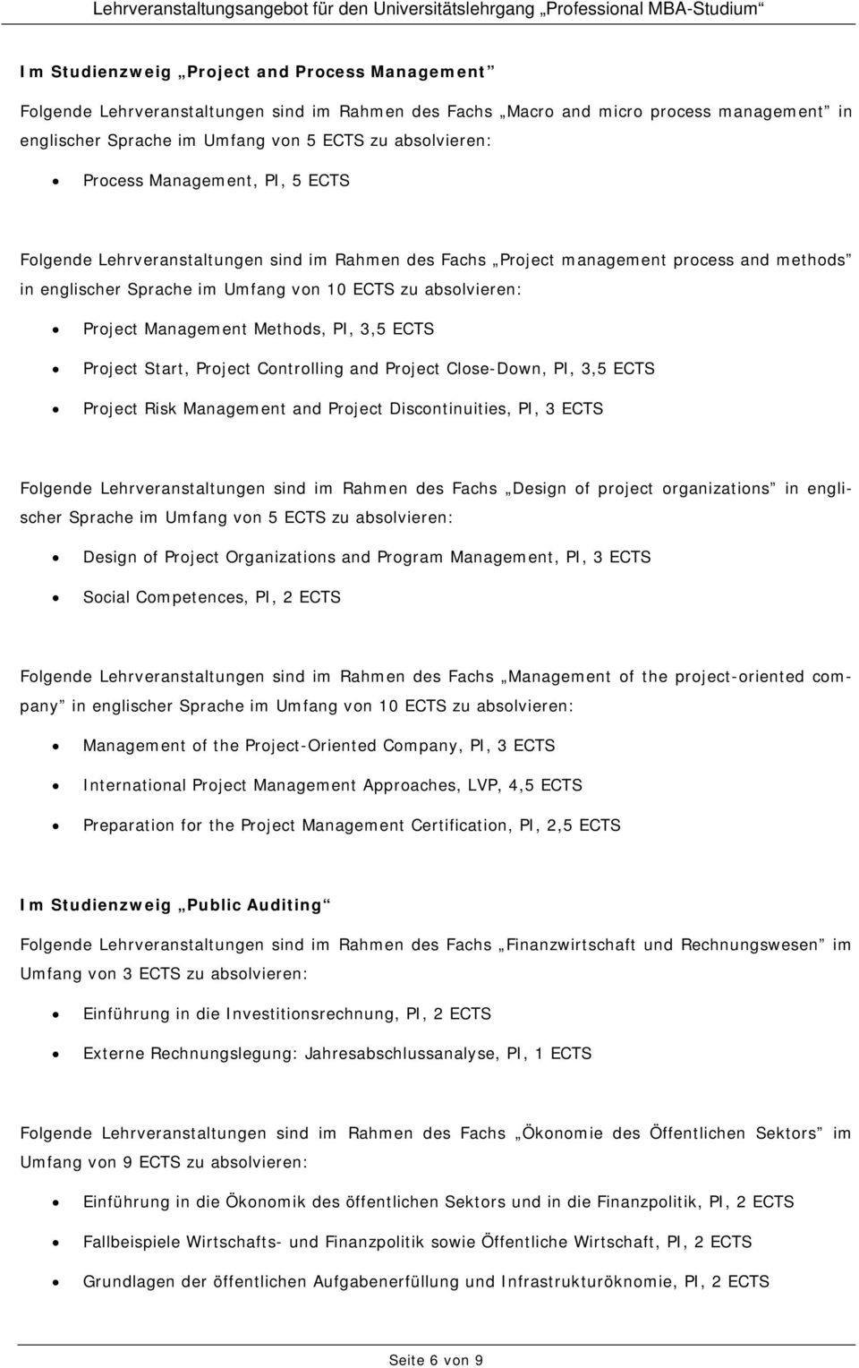 Management Methods, PI, 3,5 ECTS Project Start, Project Controlling and Project Close-Down, PI, 3,5 ECTS Project Risk Management and Project Discontinuities, PI, 3 ECTS Folgende Lehrveranstaltungen