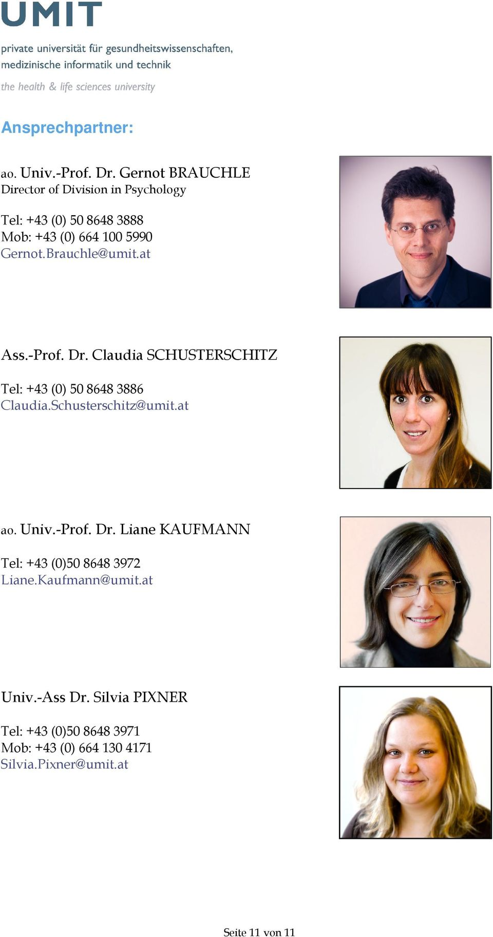 Brauchle@umit.at Ass.-Prof. Dr. Claudia SCHUSTERSCHITZ Tel: +43 (0) 50 8648 3886 Claudia.Schusterschitz@umit.at ao.