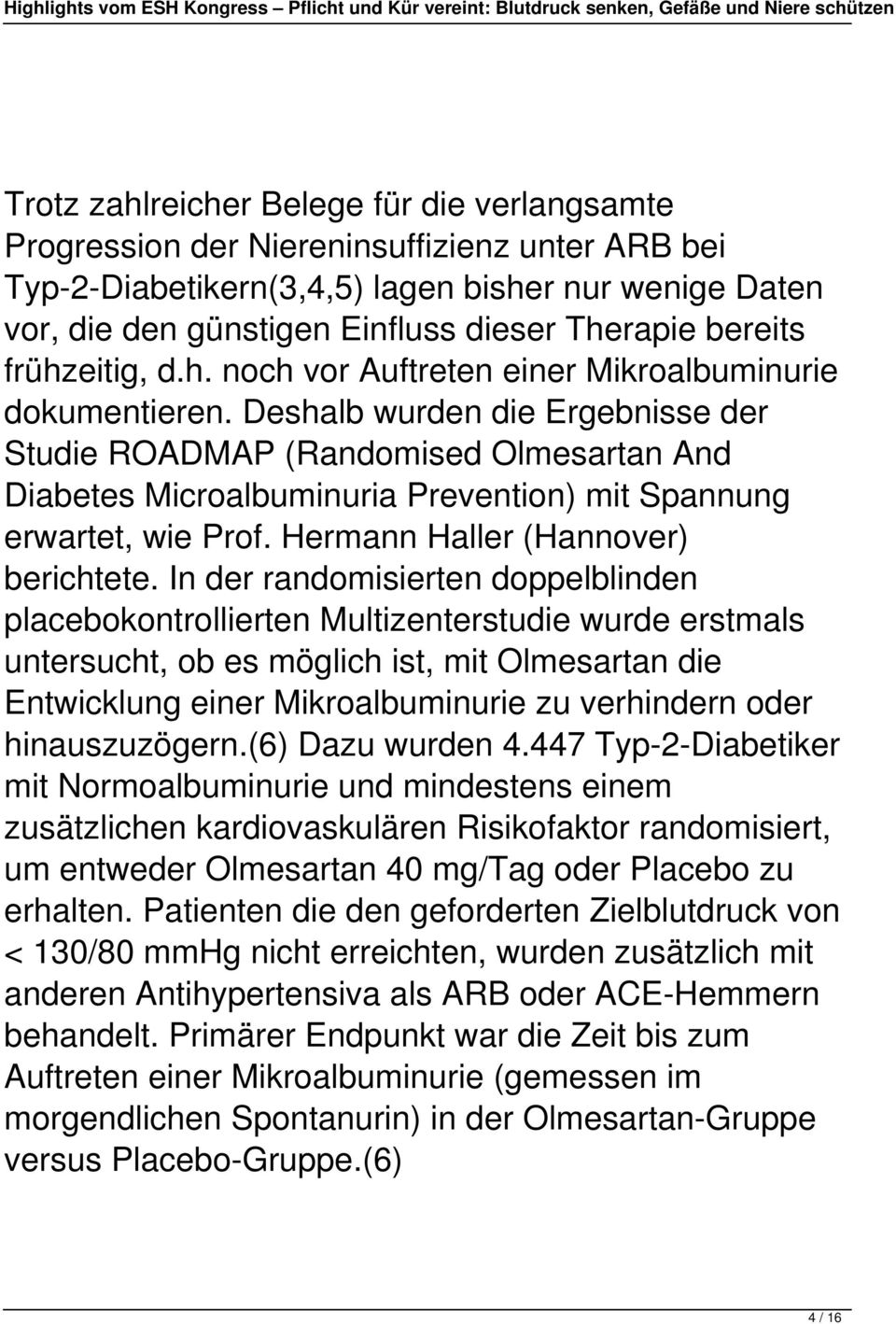 Deshalb wurden die Ergebnisse der Studie ROADMAP (Randomised Olmesartan And Diabetes Microalbuminuria Prevention) mit Spannung erwartet, wie Prof. Hermann Haller (Hannover) berichtete.
