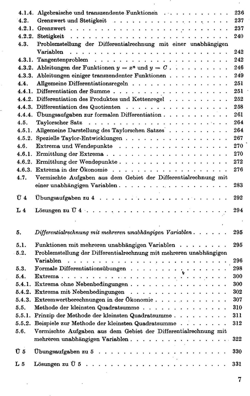 4.2. Differentiation des Produktes und Kettenregel 252 4.4.3. Differentiation des Quotienten 258 4.4.4. Übungsaufgaben zur formalen Differentiation 261