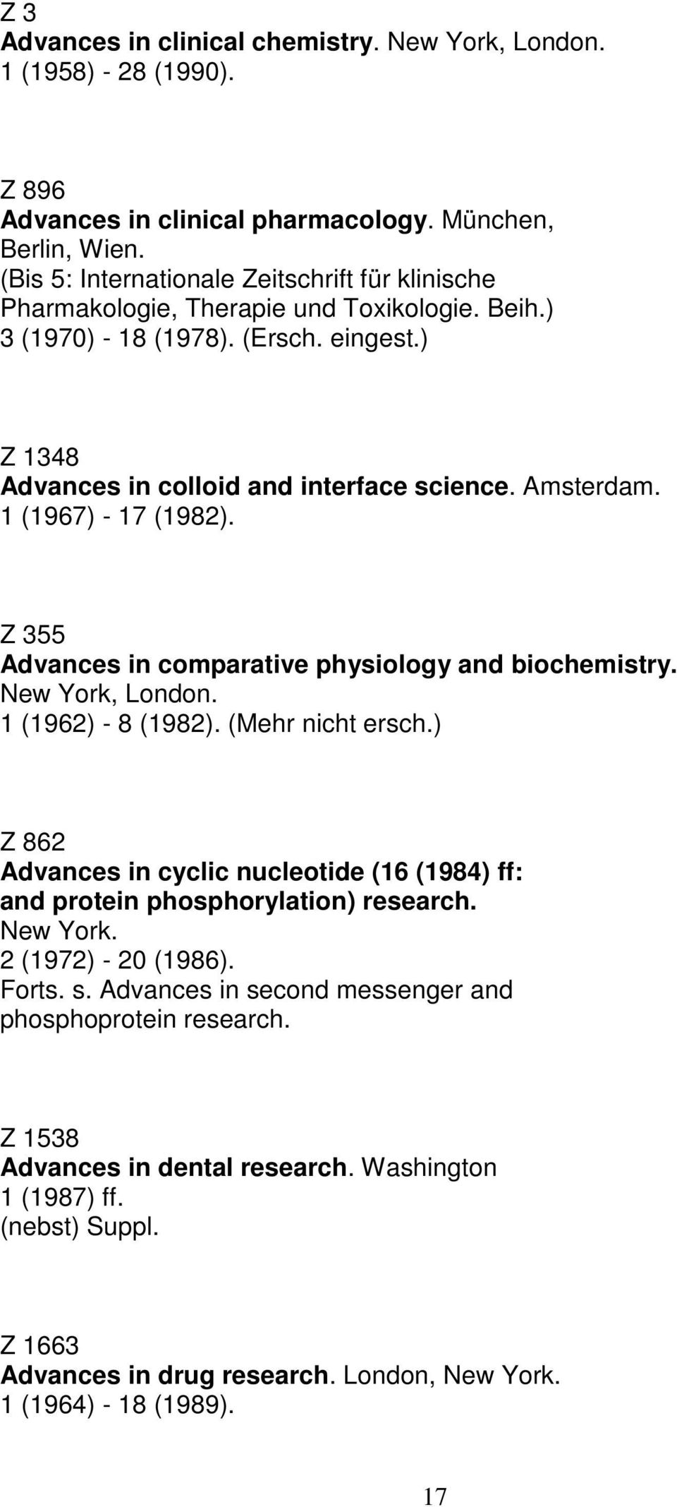 1 (1967) - 17 (1982). Z 355 Advances in comparative physiology and biochemistry. New York, London. 1 (1962) - 8 (1982). (Mehr nicht ersch.