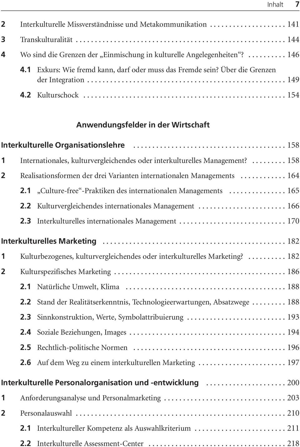 ..158 1 Internationales, kulturvergleichendes oder interkulturelles Management?...158 2 Realisationsformen der drei Varianten internationalen Managements...164 2.