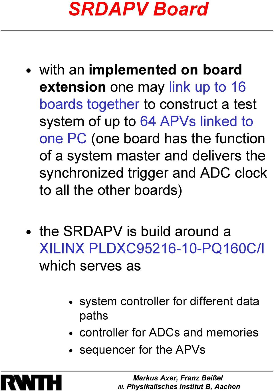 synchronized trigger and ADC clock to all the other boards) the SRDAPV is build around a XILINX