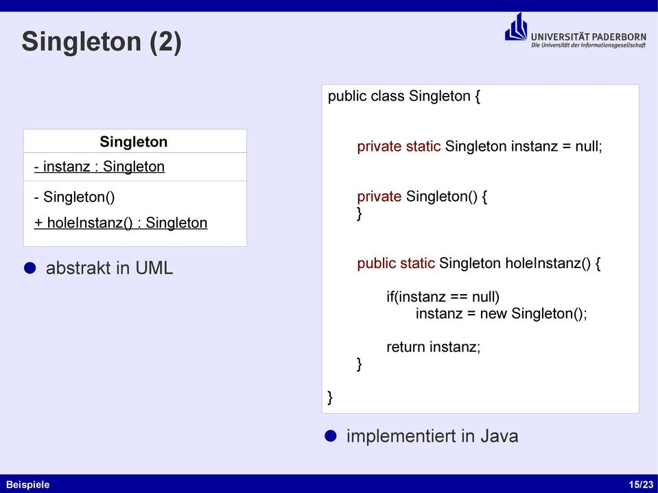 private Singleton() { } public static Singleton holeinstanz() { if(instanz == null)