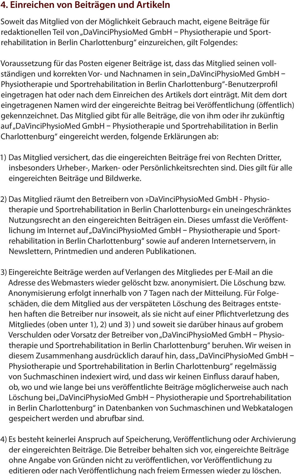 in sein DaVinciPhysioMed GmbH Physiotherapie und Sportrehabilitation in Berlin Charlottenburg -Benutzerprofil eingetragen hat oder nach dem Einreichen des Artikels dort einträgt.