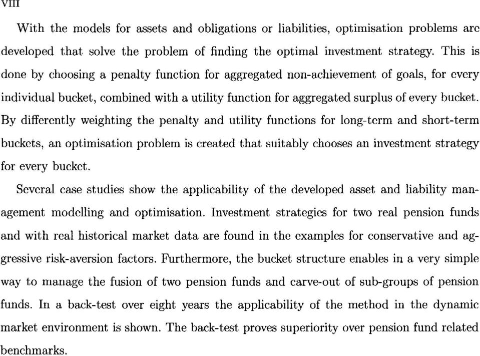 By differently weighting the penalty and utility functions for long-term and short-term buckets, an optimisation problem is created that suitably chooses an investment strategy for every bucket.