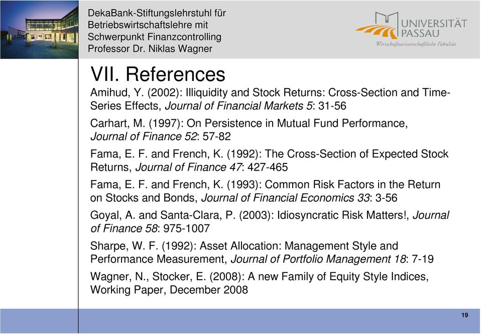 F. and French, K. (1993): Common Risk Factors in the Return on Stocks and Bonds, Journal of Financial Economics 33: 3-56 Goyal, A. and Santa-Clara, P. (2003): Idiosyncratic Risk Matters!