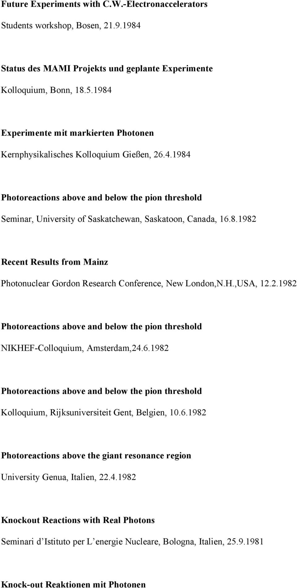 H.,USA, 12.2.1982 NIKHEF-Colloquium, Amsterdam,24.6.1982 Kolloquium, Rijksuniversiteit Gent, Belgien, 10.6.1982 Photoreactions above the giant resonance region University Genua, Italien, 22.