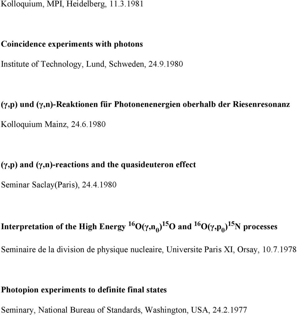 4.1980 Interpretation of the High Energy 16 O(γ,n 0 ) 15 O and 16 O(γ,p 0 ) 15 N processes Seminaire de la division de physique nucleaire, Universite