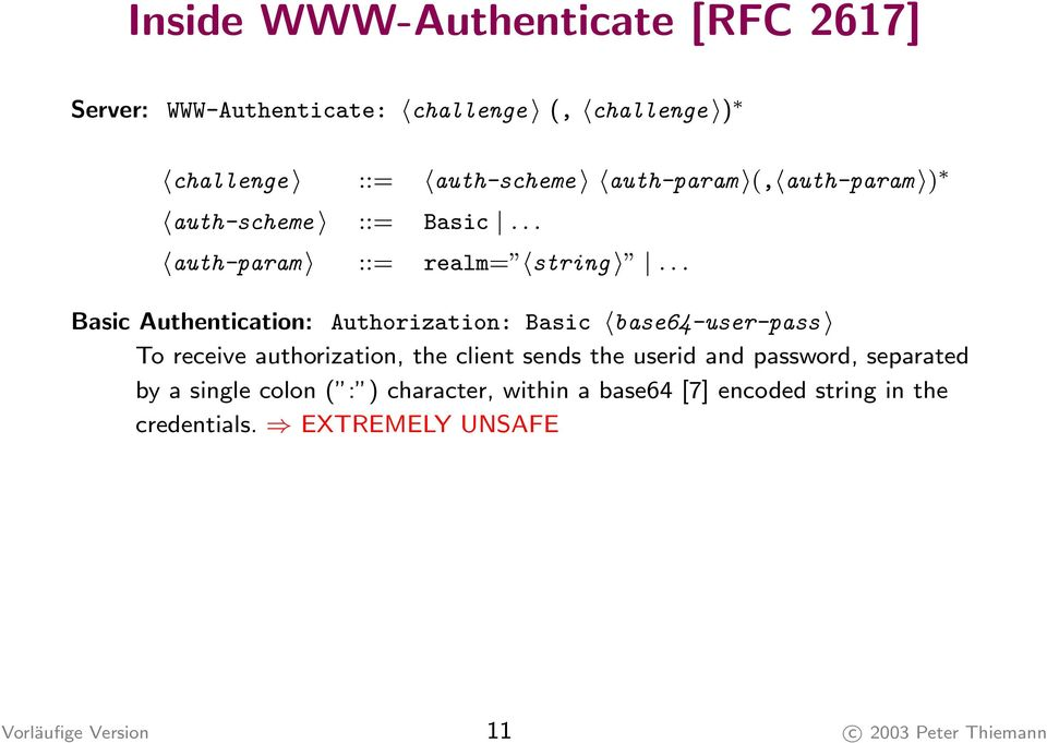 .. Basic Authentication: Authorization: Basic base64-user-pass To receive authorization, the client sends the userid and