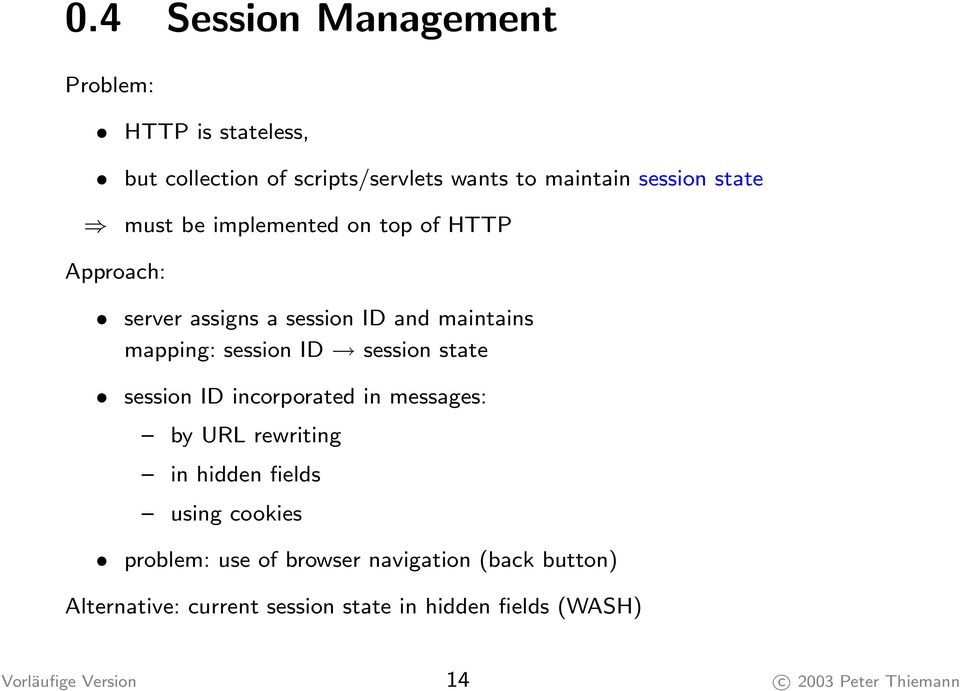 state session ID incorporated in messages: by URL rewriting in hidden fields using cookies problem: use of browser