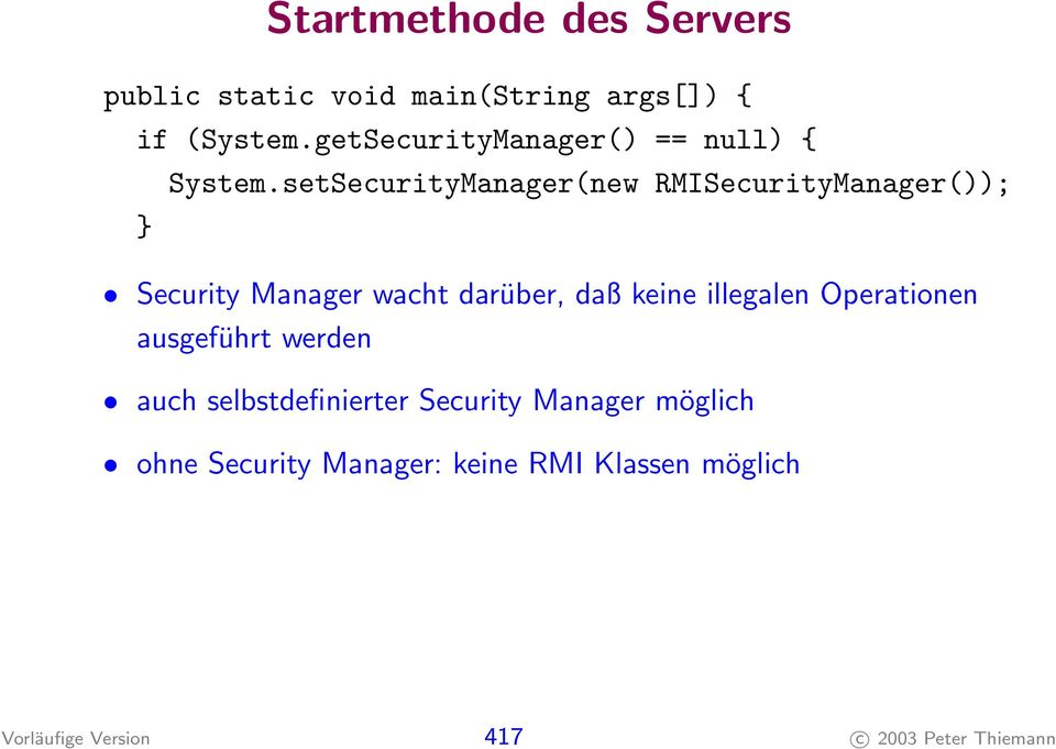 setSecurityManager(new RMISecurityManager()); } Security Manager wacht darüber, daß keine