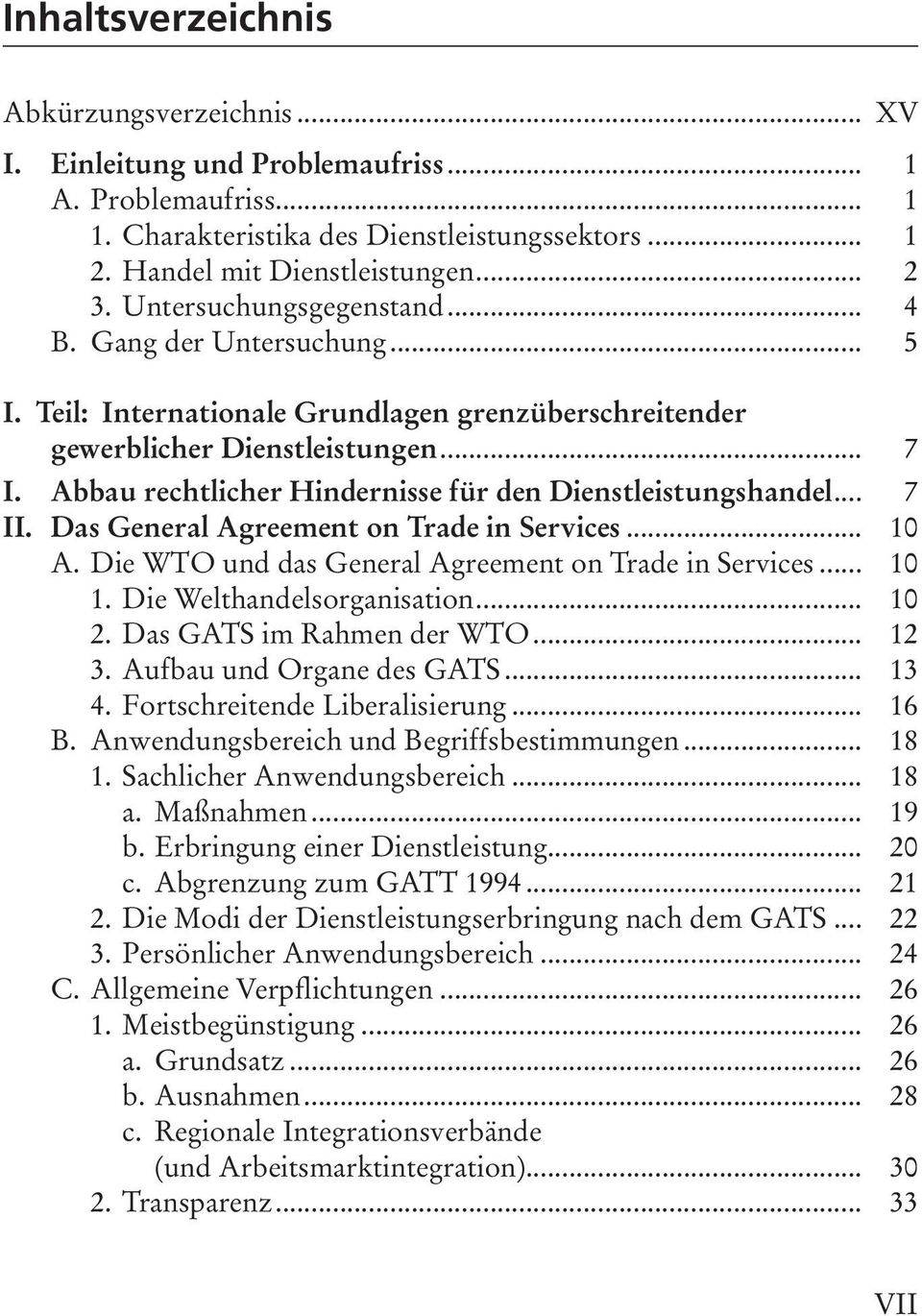 Abbau rechtlicher Hindernisse für den Dienstleistungshandel... 7 II. Das General Agreement on Trade in Services... 10 A. Die WTO und das General Agreement on Trade in Services... 10 1.