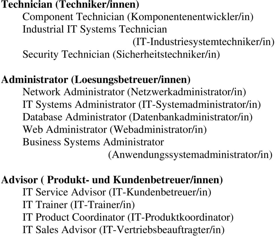 Database Administrator (Datenbankadministrator/in) Web Administrator (Webadministrator/in) Business Systems Administrator (Anwendungssystemadministrator/in) Advisor (
