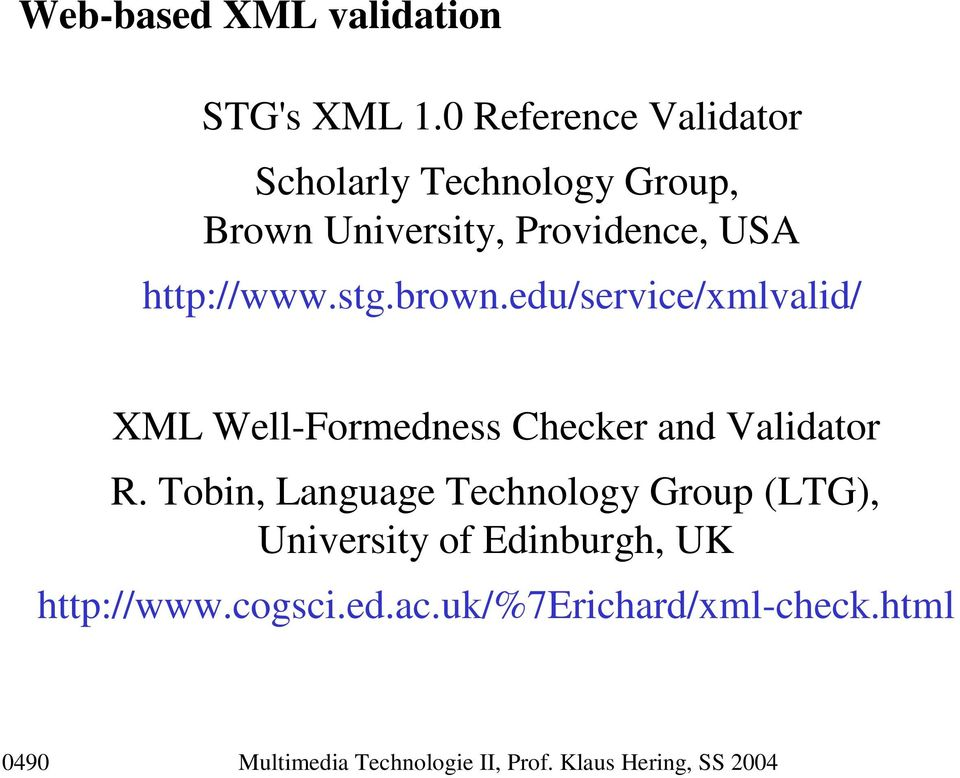 stg.brown.edu/service/xmlvalid/ XML Well-Formedness Checker and Validator R.