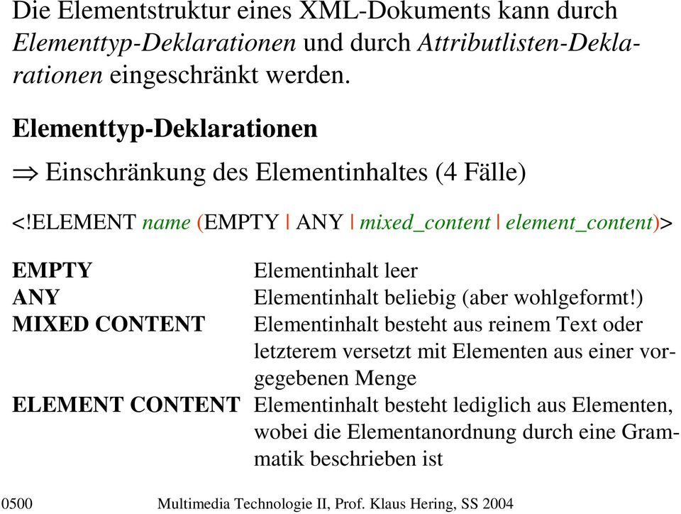 ELEMENT name (EMPTY ANY mixed_content element_content)> EMPTY ANY MIXED CONTENT Elementinhalt leer Elementinhalt beliebig (aber wohlgeformt!