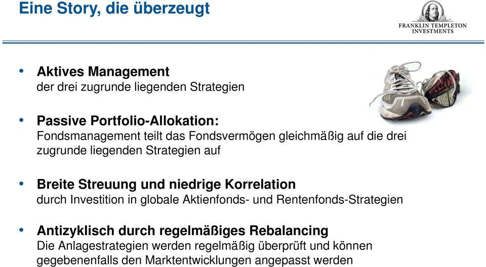 niedrige Korrelation durch Investition in globale Aktienfonds- und Rentenfonds-Strategien Antizyklisch durch