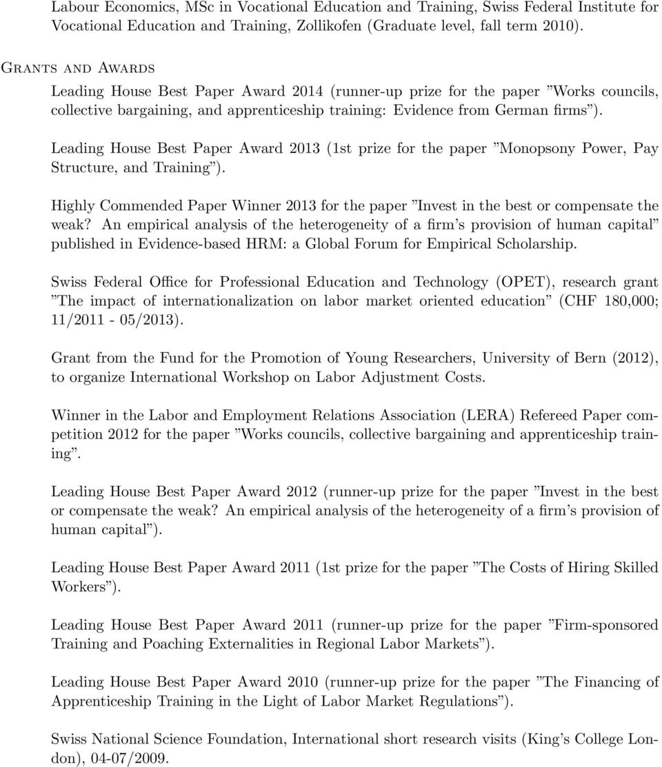 Leading House Best Paper Award 2013 (1st prize for the paper Monopsony Power, Pay Structure, and Training ). Highly Commended Paper Winner 2013 for the paper Invest in the best or compensate the weak?