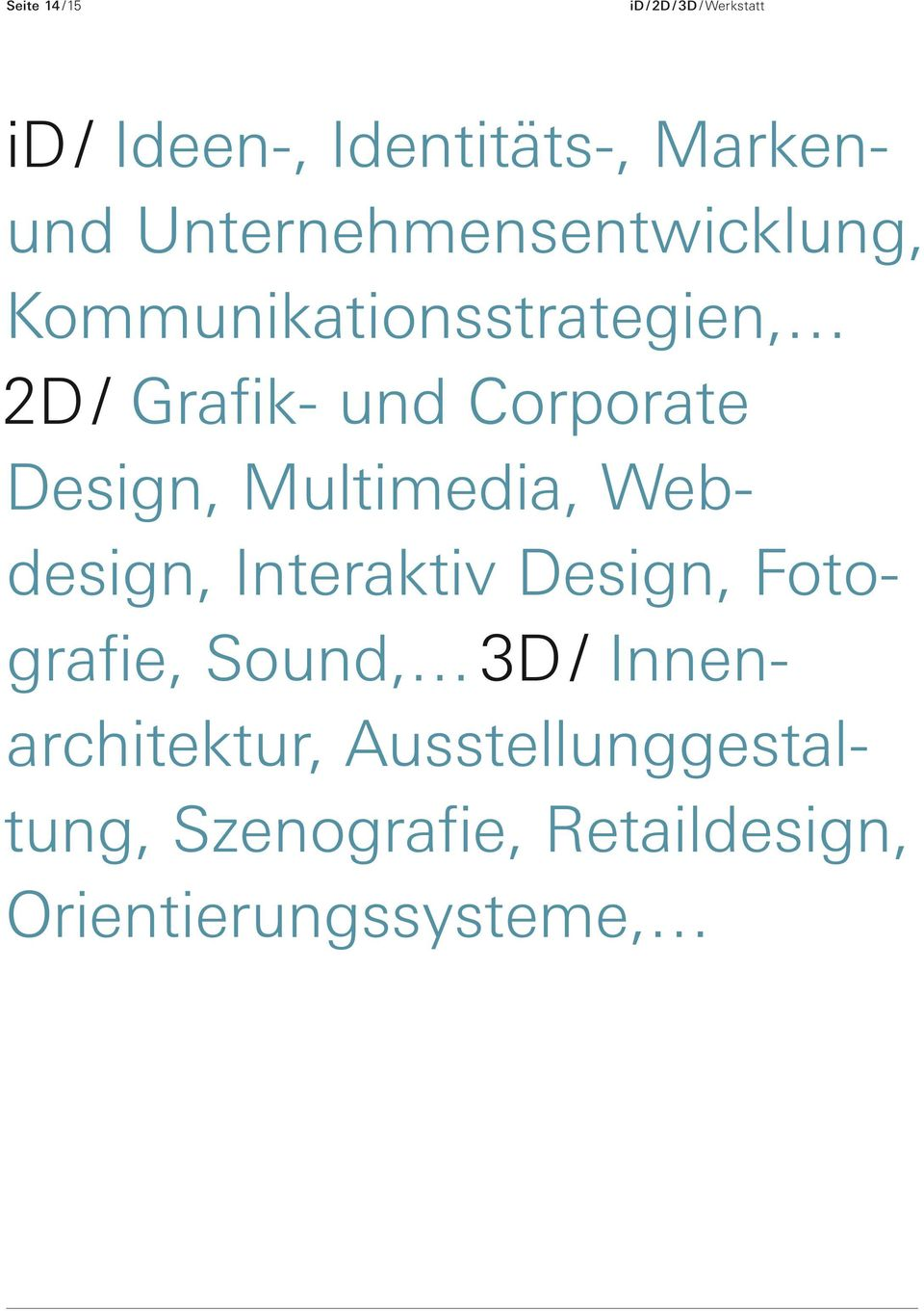Design, Multimedia, Webdesign, Interaktiv Design, Fotografie, Sound, 3D /