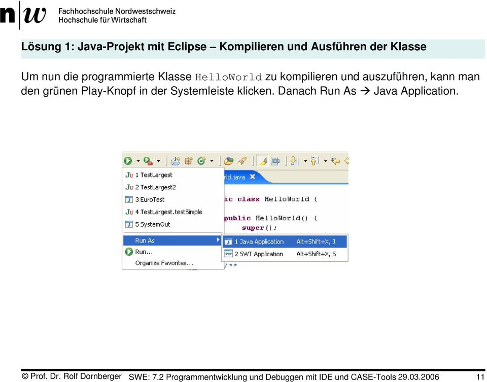 Play-Knopf in der Systemleiste klicken. Danach Run As Java Application. Prof. Dr.