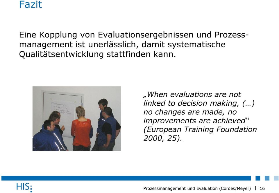 When evaluations are not linked to decision making, ( ) no changes are
