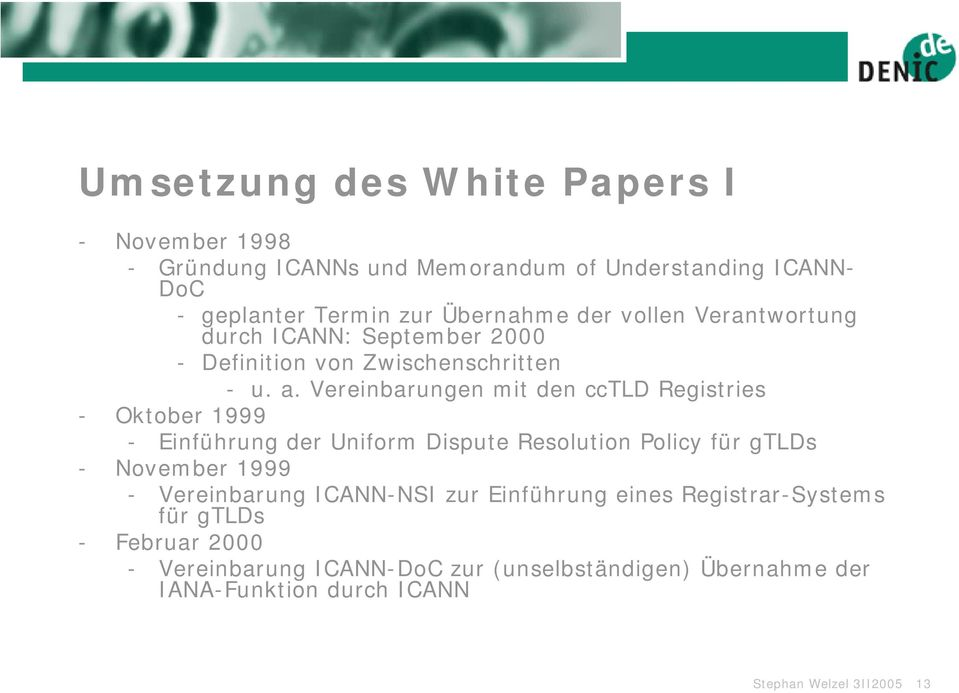 Vereinbarungen mit den cctld Registries - Oktober 1999 - Einführung der Uniform Dispute Resolution Policy für gtlds - November 1999 -