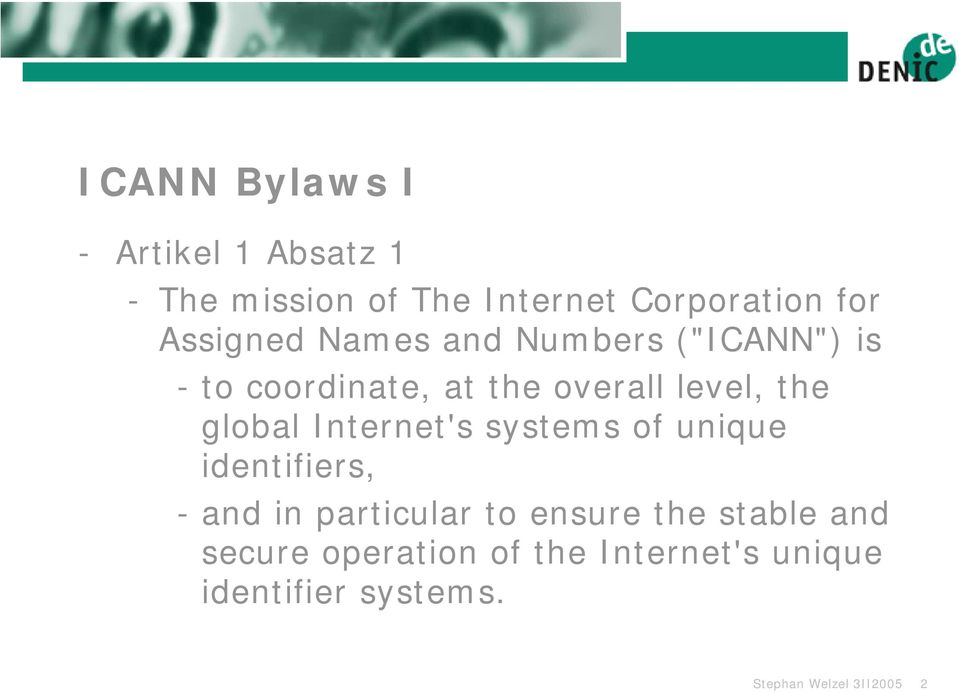 global Internet's systems of unique identifiers, - and in particular to ensure the