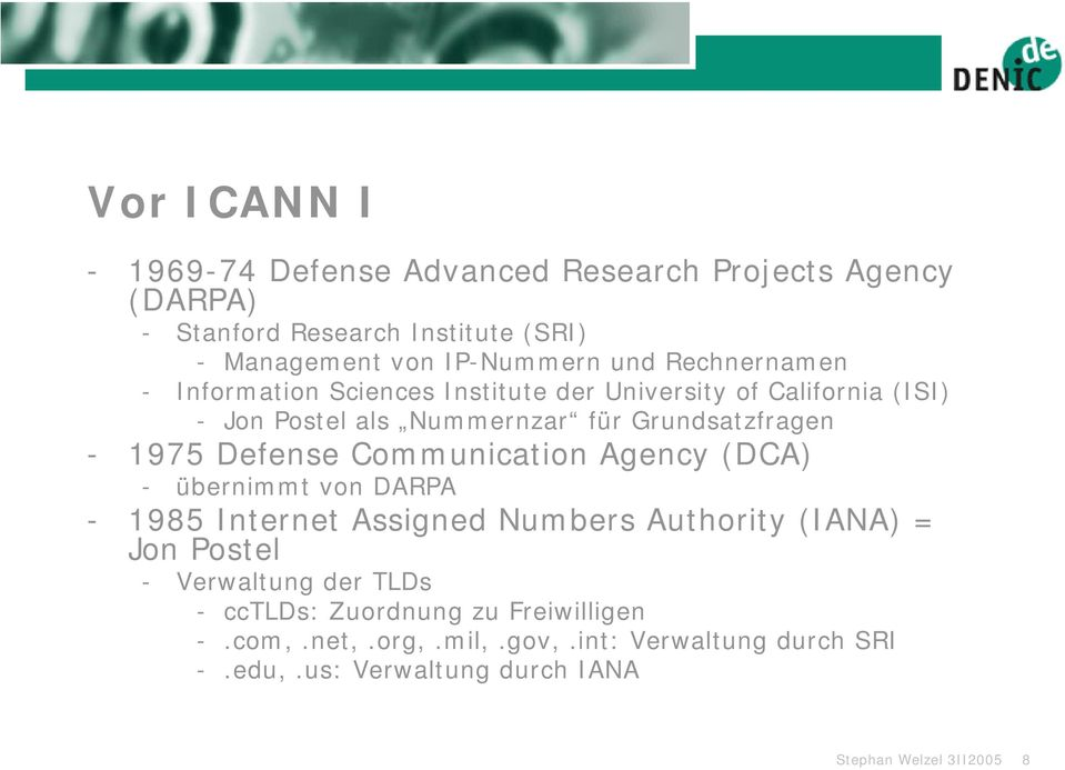 Defense Communication Agency (DCA) - übernimmt von DARPA - 1985 Internet Assigned Numbers Authority (IANA) = Jon Postel - Verwaltung der