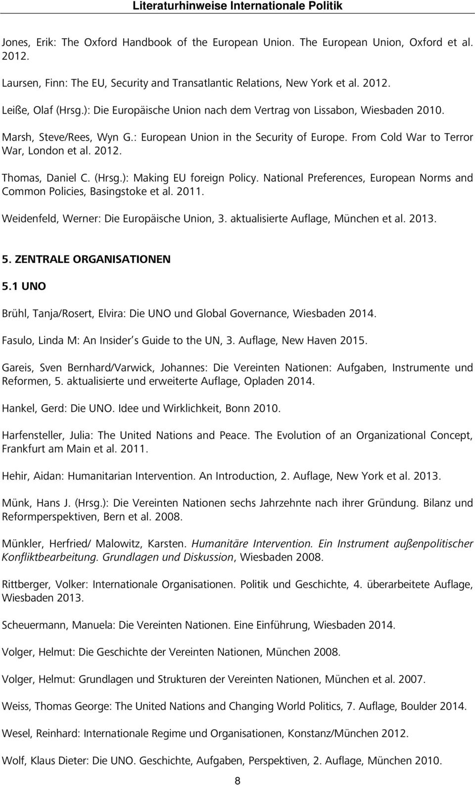 Thomas, Daniel C. (Hrsg.): Making EU foreign Policy. National Preferences, European Norms and Common Policies, Basingstoke et al. 2011. Weidenfeld, Werner: Die Europäische Union, 3.