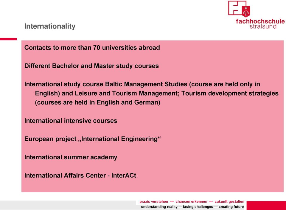 Management; Tourism development strategies (courses are held in English and German) International intensive