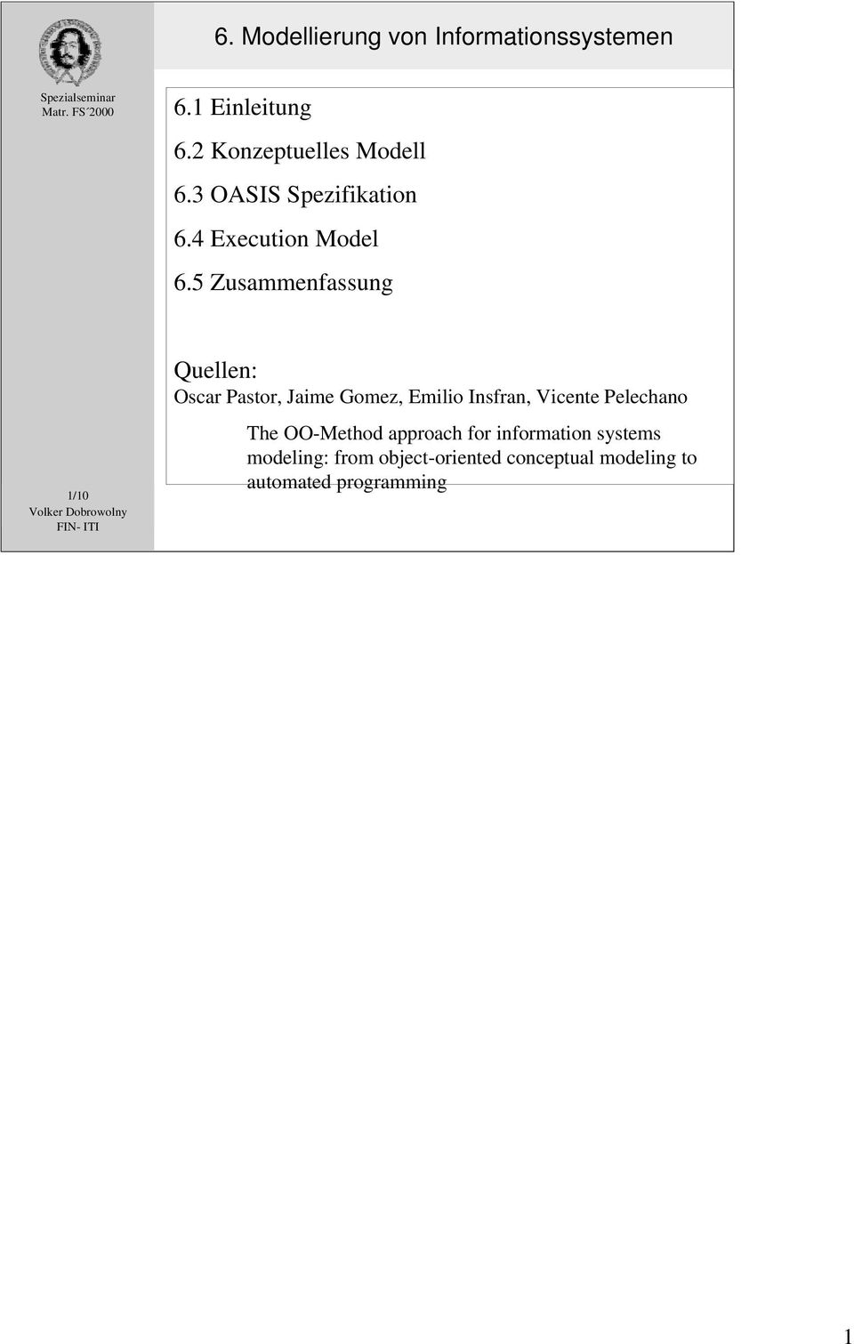 Gomez, Emilio Insfran, Vicente Pelechano The OO-Method approach for