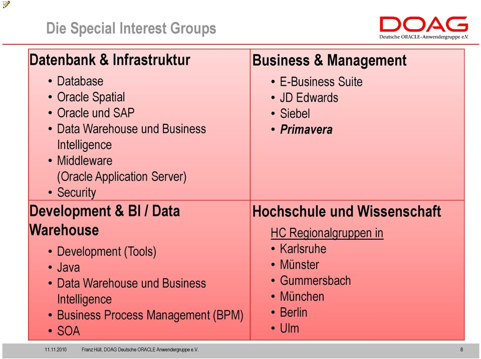 Data Warehouse und Business Intelligence Business Process Management (BPM) SOA Business & Management E-Business Suite JD