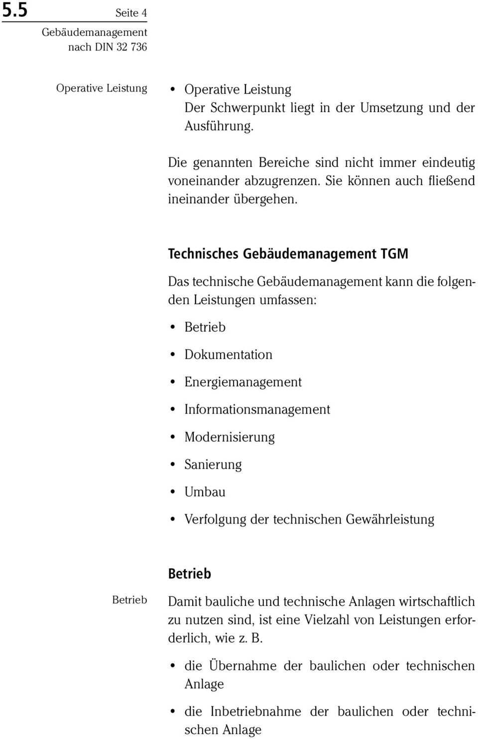Technisches TGM Das technische kann die folgenden Leistungen umfassen: Betrieb Dokumentation Energiemanagement Informationsmanagement Modernisierung Sanierung Umbau