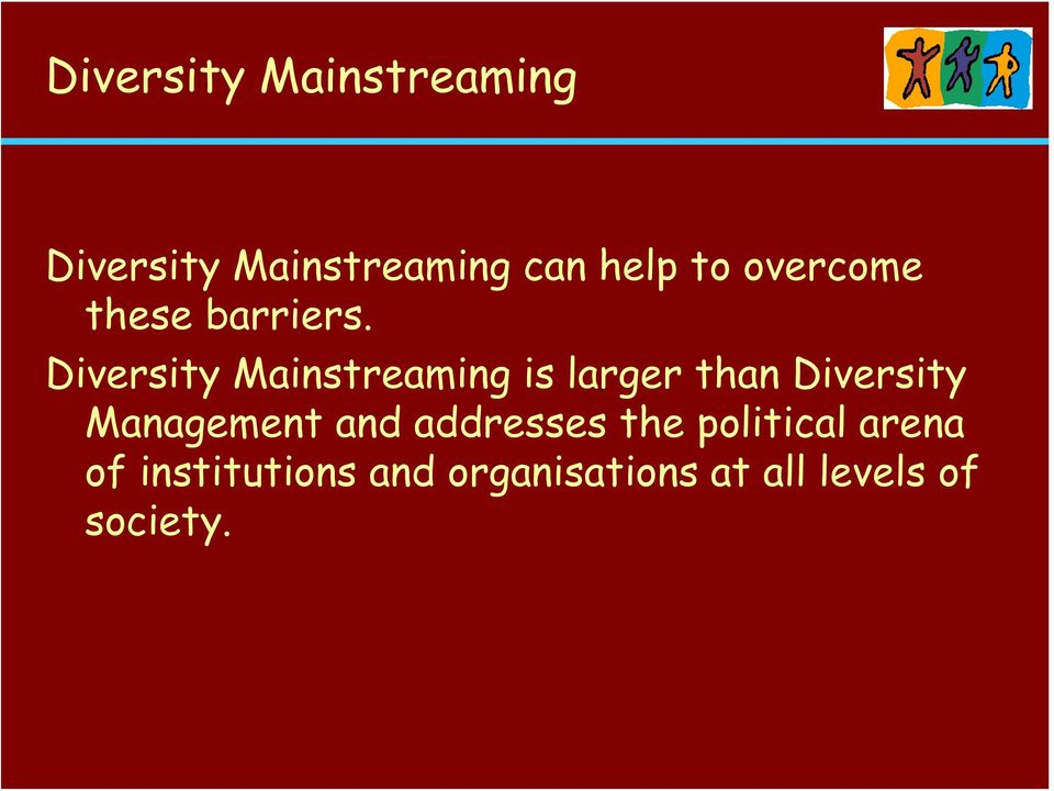 Diversity Mainstreaming is larger than Diversity Management