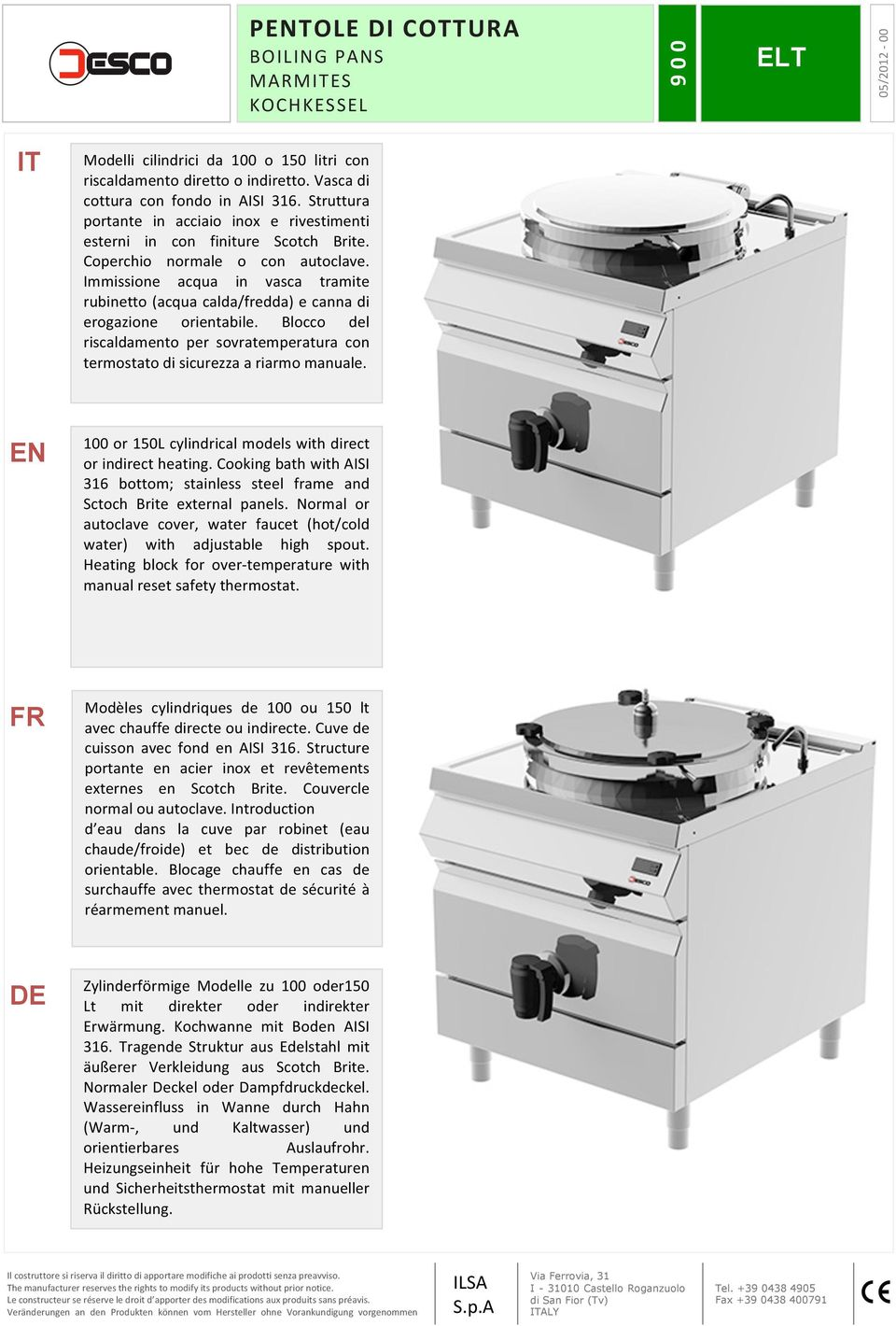 di sicurezza a riarmo manuale EN N 100 or 150L cylindrical models with direct or indirect heating Cooking bath with AISI 316 bottom; stainless steel frame and Sctoch Brite external panels Normal or