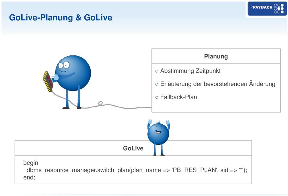 Fallback-Plan GoLive begin dbms_resource_manager.