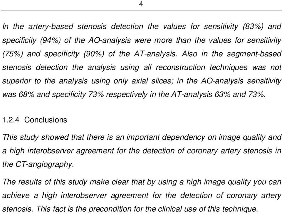 Also in the segment-based stenosis detection the analysis using all reconstruction techniques was not superior to the analysis using only axial slices; in the AO-analysis sensitivity was 68% and
