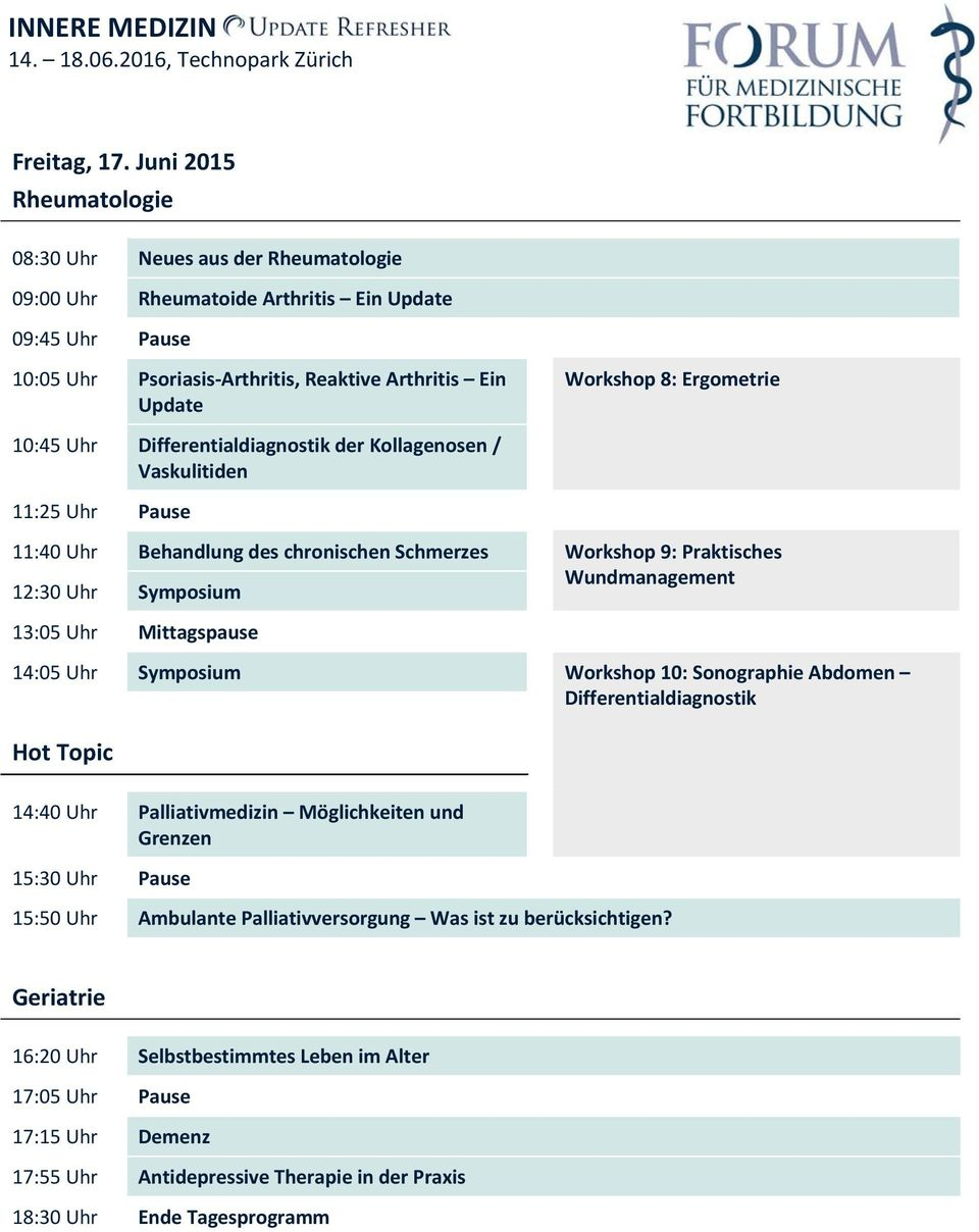 Workshop 8: Ergometrie 10:45 Uhr Differentialdiagnostik der Kollagenosen / Vaskulitiden 11:25 Uhr Pause 11:40 Uhr Behandlung des chronischen Schmerzes Workshop 9: Praktisches