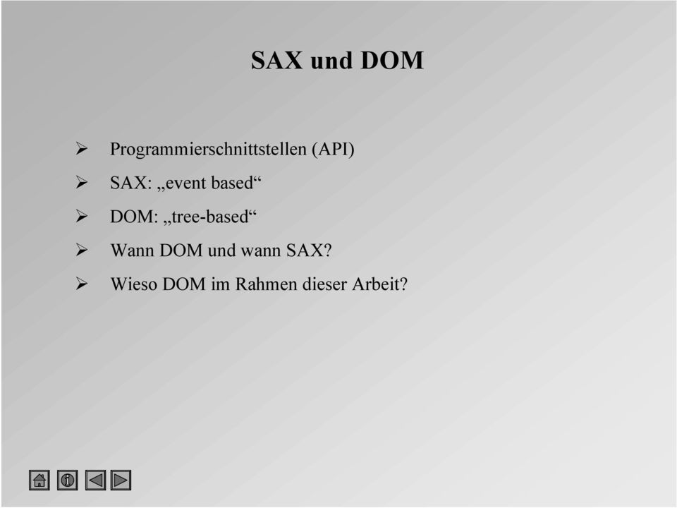 SAX: event based DOM: tree-based