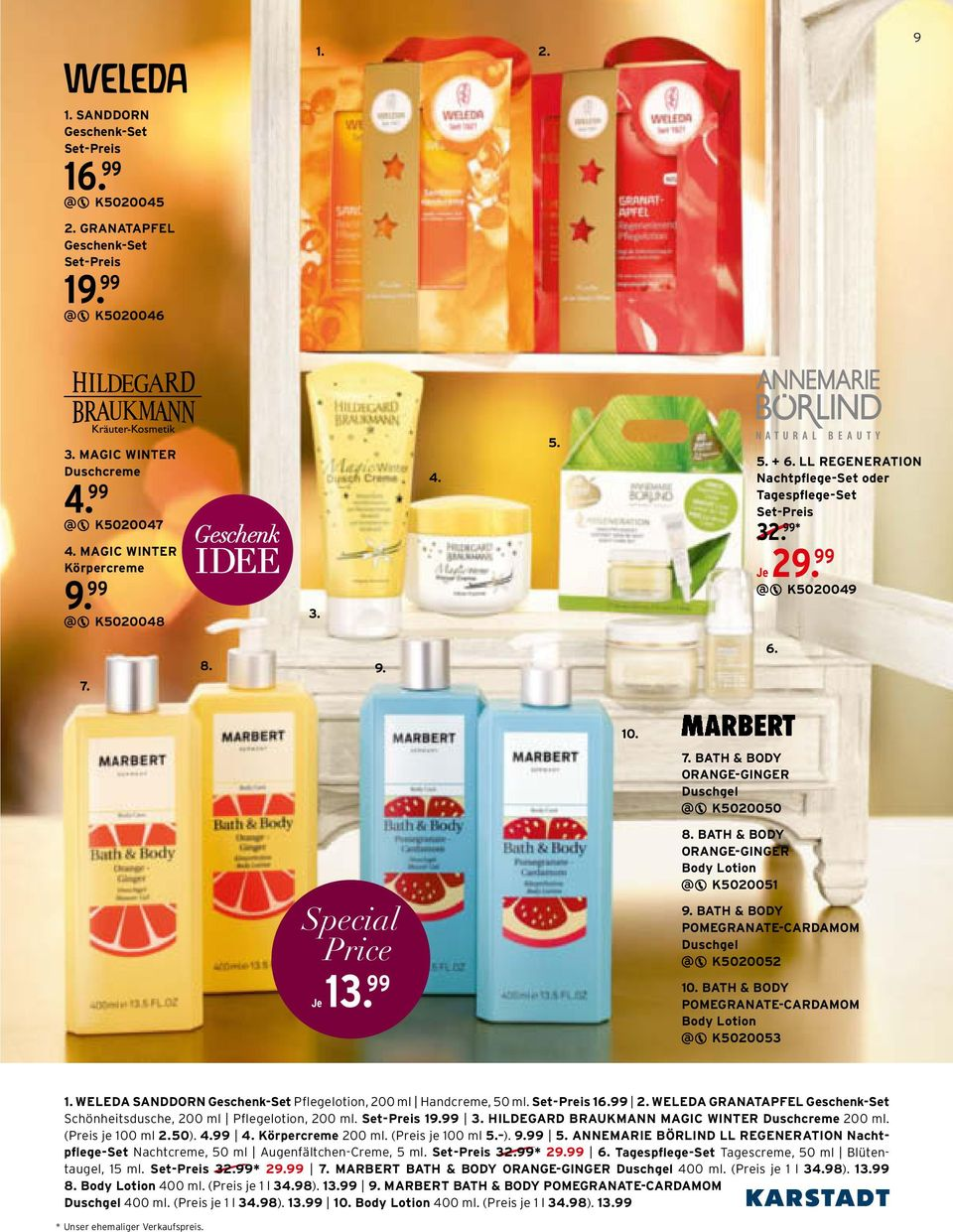 BATH & BODY ORANGE-GINGER Body Lotion K500051 9. BATH & BODY POMEGRANATE-CARDAMOM Duschgel K50005 10. BATH & BODY POMEGRANATE-CARDAMOM Body Lotion K500053 1.