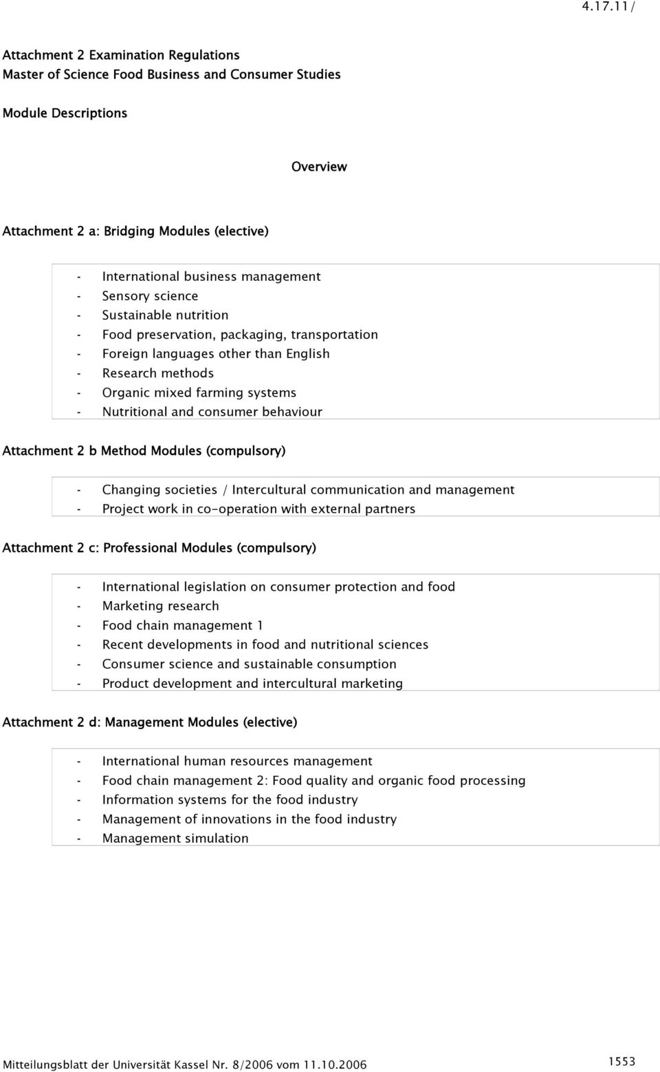 Nutritional and consumer behaviour Attachment 2 b Method Modules (compulsory) - Changing societies / Intercultural communication and management - Project work in co-operation with external partners