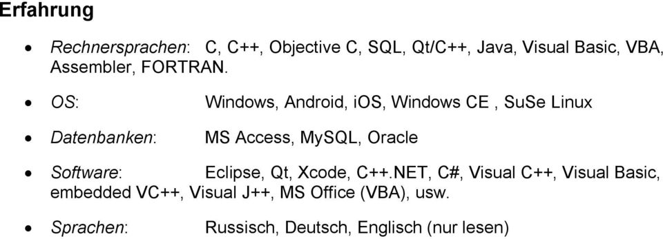 OS: Windows, Android, ios, Windows CE, SuSe Linux Datenbanken: MS Access, MySQL, Oracle
